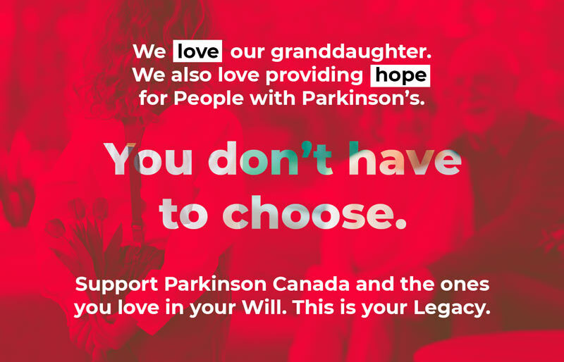 Support Parkinson Canada and the ones you love in your Will